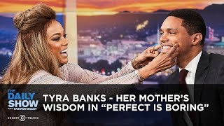 Tyra Banks - Her Mother's Wisdom in 'Perfect is Boring' | The Daily Show