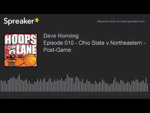 Episode 010 - Ohio State v Northeastern - Post-Game (made with Spreaker)