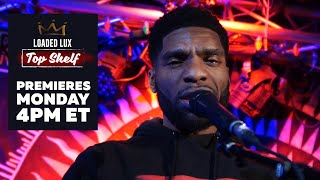 Loaded Lux Top Shelf Freestyle Premieres Monday @ 4pm ET