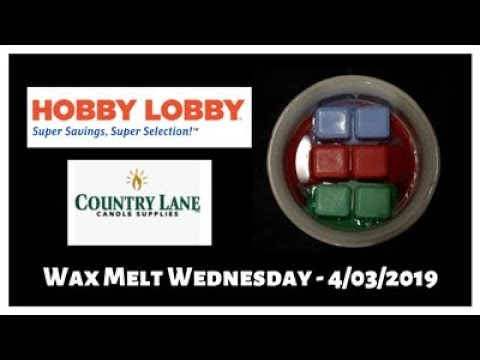 Wax Melt Wednesday - 4/03/2019 - Hobby Lobby and Country Lane Candle  Supplies