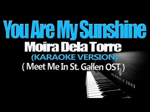 YOU ARE MY SUNSHINE - Moira Dela Torre (Meet Me in St  Gallen OST) (KARAOKE VERSION)