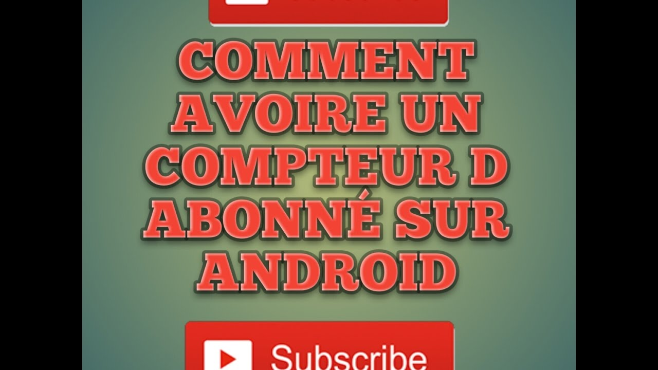 Comment avoire un compteur d abonn sur android youtube - Conteur d abonne ...
