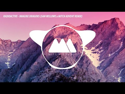 Imagine Dragons - Radioactive (Sam Willows X Mitch Advent Remix)