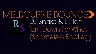 Dj Snake & Lil Jon - Turn Down For What  (Shameless Bootleg) [MELBOURNE BOUNCE]