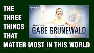 Gabe Grunewald, and the 3 Things That Matter The Most In The World
