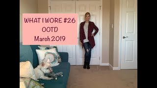 What I Wore #26...OOTD - March 2019
