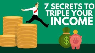 7 Secrets to INSTANTLY Triple Your Income