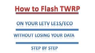 How to Flash TWRP on Letv/Leeco Le1s on eui5.8 Marshmallow