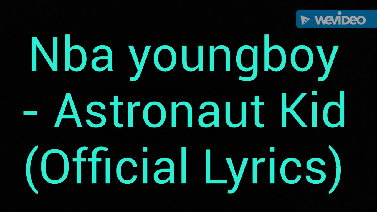 Nba Youngboy Astronaut Kid Official Lyrics Youtube