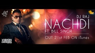 DJ Raj ft Bill Singh - Nachdi **Official Video**