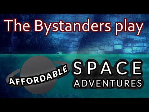 The Bystanders play Affordable Space Adventures part one