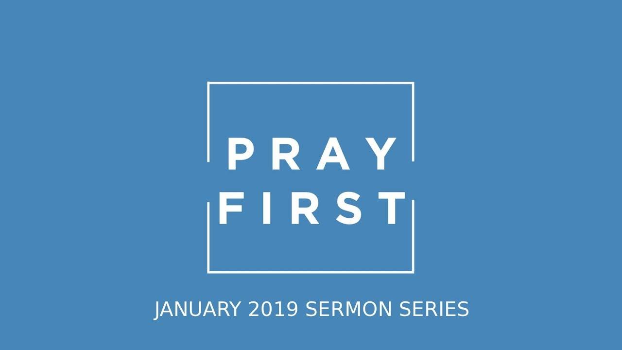 January 6, 2019 Pray First: Teach Us to Pray