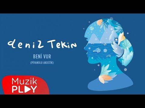 Deniz Tekin - Beni Vur (Piyanolu) (Official Audio)
