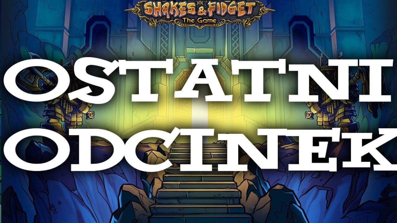 OSTATNI ODCINEK – Shakes & Fidget #00