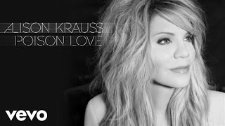 Alison Krauss - Poison Love (Audio) YouTube Videos