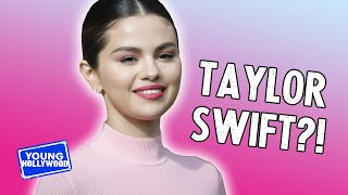 Selena Gomez On Taylor Swift