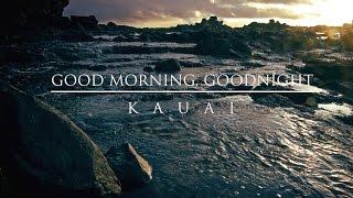 Good Morning, Goodnight Kauai