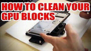 Inspecting the inside of my GPU blocks - How to clean GPU blocks