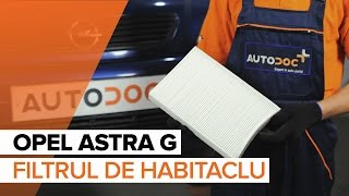 Cum se inlocuiesc filtru de habitaclu pe OPEL ASTRA G TUTORIAL | AUTODOC