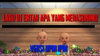 Download DJ ENTAH APA YANG MERASUKIMU VERSI UPIN&IPIN