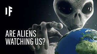 What If Aliens Are Watching Us?