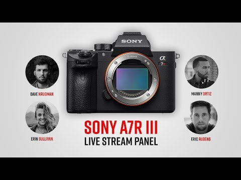 Sony A7R III Live Stream Discussion