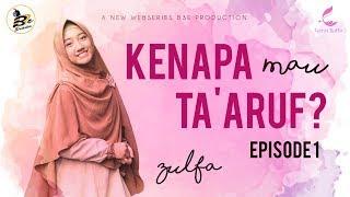 KENAPA MAU TA'ARUF - ZULFA : Episode 1(WEB SERIES)