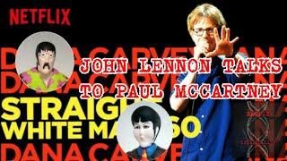 JOHN LENNON TALKS TO PAUL MCCARTNEY -- DANA CARVEY