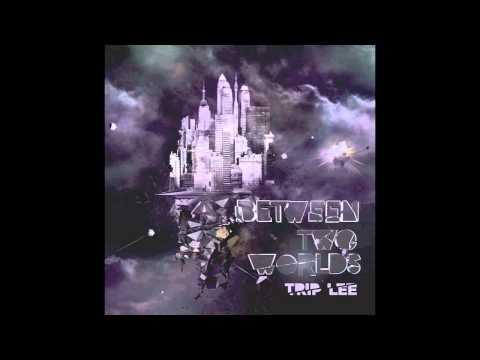 Trip Lee Between Two Worlds - Invade ft. J Paul