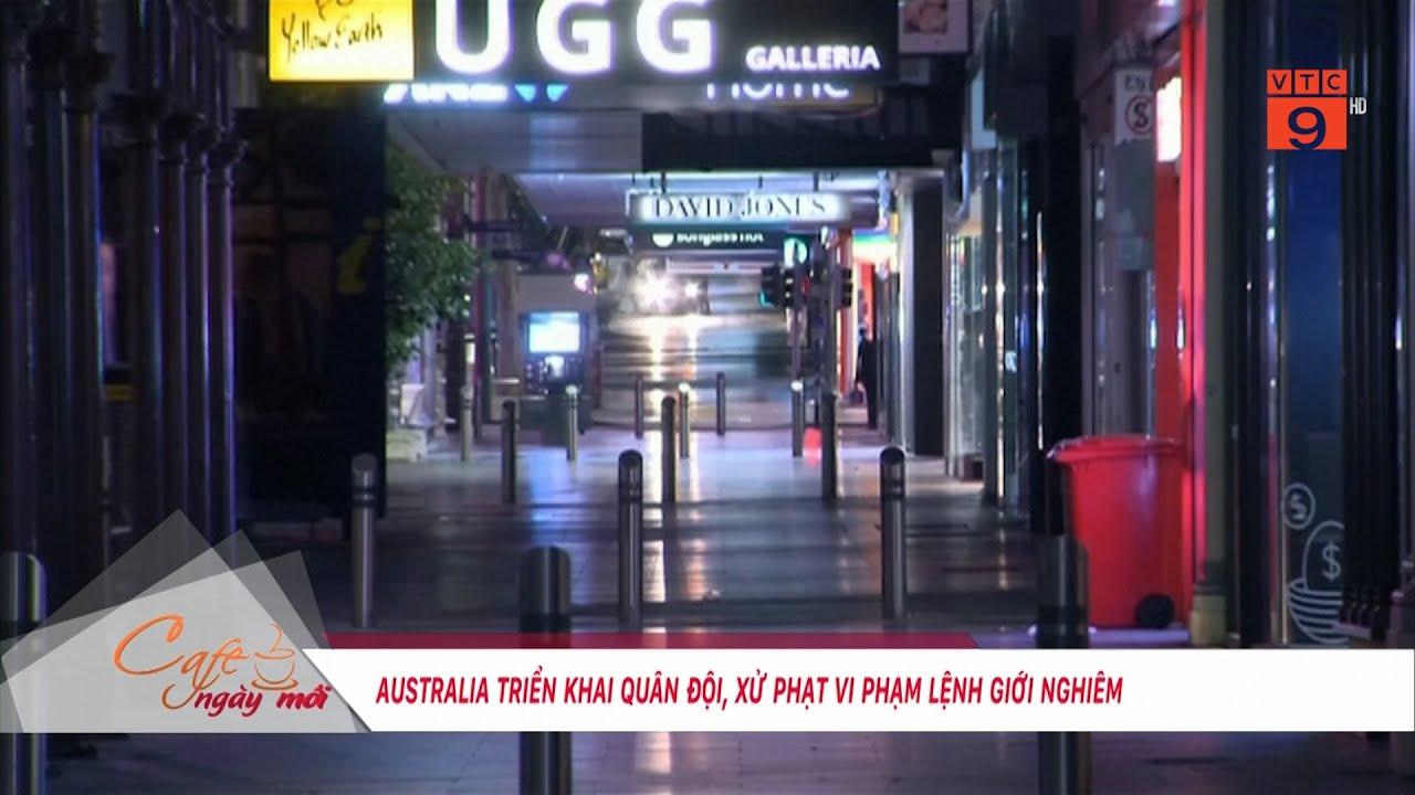 AUSTRALIA TRIỂN KHAI QUÂN ĐỘI, XỬ PHẠT VI PHẠM LỆNH GIỚI NGHIÊM | VTC9