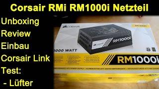 corsair RMi RM1000i 1000 Watt Netzteil PSU - Unboxing, Review, Einbau, Kabel, Corsair Link