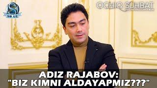Адиз Ражабов: 'Биз кимни алдаяпмиз???'   Adiz Rajabov: 'Biz kimni aldayapmiz???'