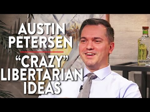 "Austin Petersen on ""Crazy"" Libertarian Ideas (Pt. 2)"