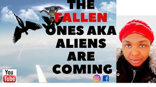 THE FALLEN ANGELS AKA ALIENS ARE COMING. BE PREPARED!!