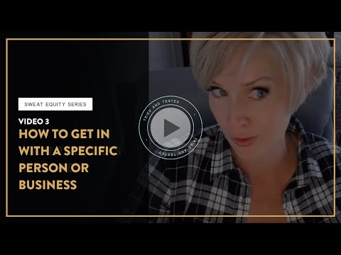 Video 3 - Sweat Equity Series: How to Get in with a Specific Person or Business Network