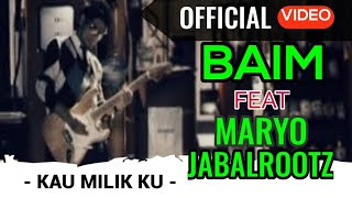 Baim Feat Maryo JabalRootz - Kau Milikku ( Official Video )