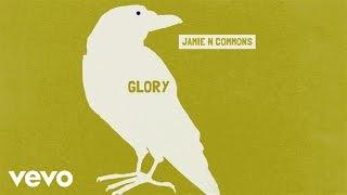 Jamie N Commons - Glory (Audio)