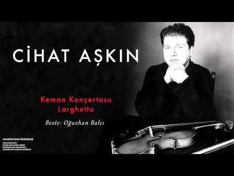 Cihat Aşkın - Keman Konçertosu - Larghetto [ Anadolu'dan İzlenimler © Kalan Müzik ]