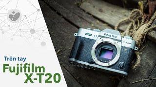 Trên tay Fujifilm X-T20 chính hãng: bản rút gọn của X-T2, giá 20.9 triệu