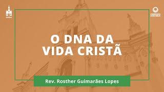 O DNA Da Vida Cristã - Rev. Rosther Guimarães Lopes - Conexão Com Deus - 25/05/2020