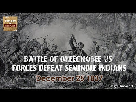 Battle of Okeechobee US forces defeat Seminole Indians December 25, 1837 This Day in History