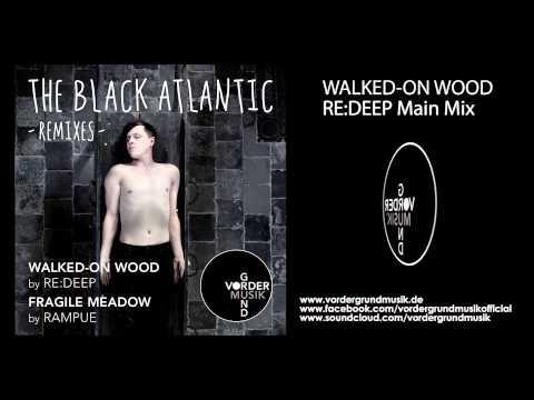 The Black Atlantic - Walked-on wood (re:deep main mix) 128k