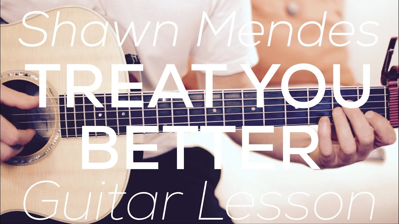 Shawn Mendes Treat You Better Guitar Lesson Chords And Strumming