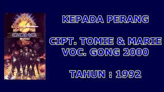 GONG 2000 - KEPADA PERANG (Cipt. Tomie/Marie) (1992)