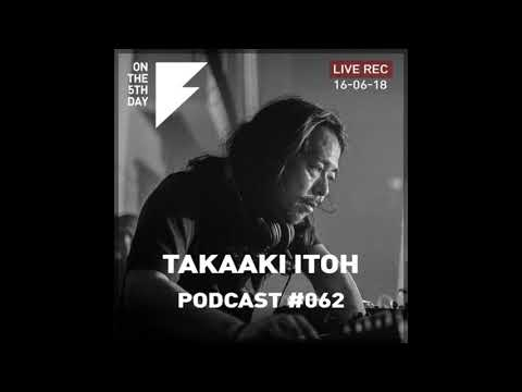 On the 5th Day Podcast #062 - Takaaki Itoh live rec. DJ set (16 June @ Corsica Studios)