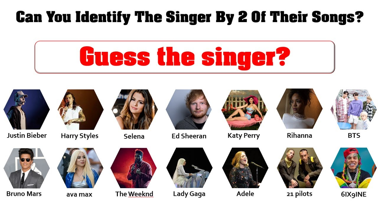 Can You Identify The Singer By 2 Of Their Songs?