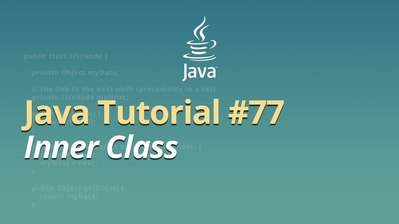 Java Tutorial - #77 - Inner Class