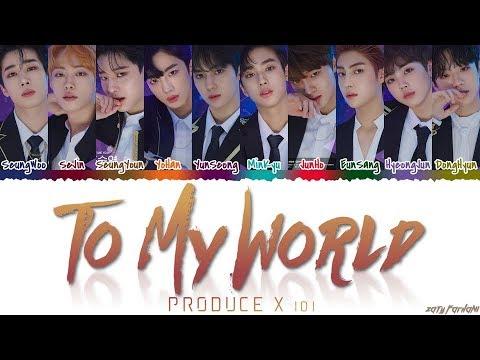 PRODUCE X 101 - 'TO MY WORLD' Lyrics [Color Coded_Han_Rom_Eng]