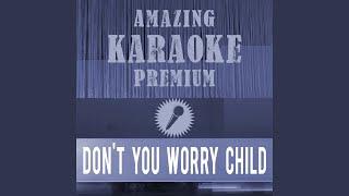 Don't You Worry Child (Radio Edit) (Premium Karaoke Version) (Originally Performed By Swedish...