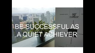 Be successful as a quiet achiever.
